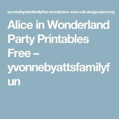 Alice in Wonderland Party Printables Free – yvonnebyattsfamilyfun
