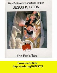 Jesus Is Born The Foxs Tale (Animal Tales) (9780551030572) Nick Butterworth, Mick Inkpen , ISBN-10: 0551030577  , ISBN-13: 978-0551030572 ,  , tutorials , pdf , ebook , torrent , downloads , rapidshare , filesonic , hotfile , megaupload , fileserve