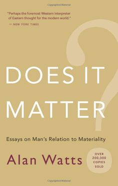 Does It Matter?: Essays on Man's Relation to Materiality: Alan Watts: 9781577315858: Amazon.com: Books