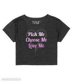 Pick Me, Choose Me, Love Me | Pick Me, Choose Me, Love Me Crop Top #Skreened