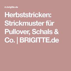 Herbststricken: Strickmuster für Pullover, Schals & Co. | BRIGITTE.de
