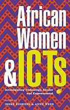 African women and ICTs : investigating technology, gender and empowerment
