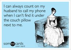 Funny Anniversary Ecard: I can always count on my husband to call my phone when I can't find it under the couch pillow next to me.