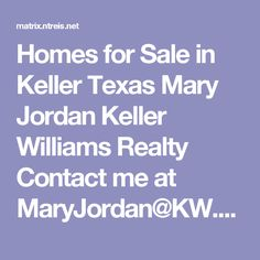 Homes for Sale in Keller Texas Mary Jordan Keller Williams Realty Contact me at MaryJordan@KW.com or 682-429-6640 Keller Texas, Mary Jordan, Keller Williams Realty, Homes, Houses, Home, House