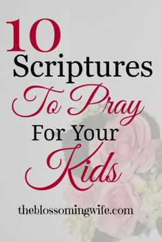 Bless your kids today.Here are ten scriptures to pray for your children.