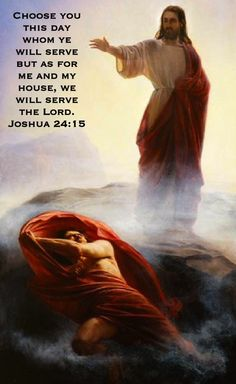 Choose you this day whom ye will serve but as for me and my house, we will serve the LORD. Joshua 24:15