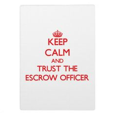 Keep Calm and Trust the Escrow Officer