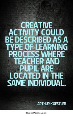 Creative+Learning+Quotes | Create your own picture quotes about inspirational - Creative activity ...