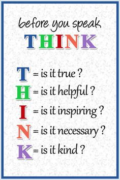 Mindfulness Quote: Before you speak THINK; T = is it true?; H = is it helpful?; I = is it inspiring?; N = is it necessary?; K = is it kind? ...... #quote #lifequote #inspiration #mindfulness #quoteoftheday