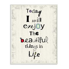 Today I Will Enjoy the Beautiful Things in Life Wall Decor