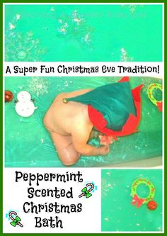 Fill the bath with water, add a few drops of green food coloring.  Then add a little peppermint extract so the water smells like Christmas!  Add whatever thing you have on hand that make it more Christmas-y...  fake snow, bells, foam pieces...