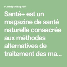 Santé+ est un magazine de santé naturelle consacrée aux méthodes alternatives de traitement des maladies...