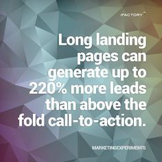 Long landing pages can generate up to more leads than above the fold call-to-action. Landing Page Best Practices, Call To Action, Search Engine Optimization, You Really, Statistics, Mind Blown, Seo, Facts, Website