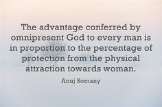 The advantage conferred by omnipresent God to every man is in proportion to the percentage of protection from the physical attraction towards woman.