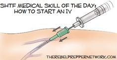 SHTF Medical Skill of the Day: How to Start an IV.... I might need to know this someday... Who knows?...