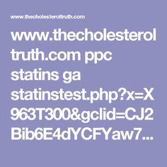 www.thecholesteroltruth.com ppc statins ga statinstest.php?x=X963T300&gclid=CJ2Bib6E4dYCFYaw7QodBqUPLw