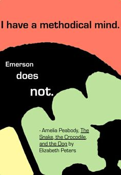 """""""I have a methodical mind. Emerson does not.""""  Amelia Peabody, The Snake, the Crocodile, and the Dog by Elizabeth Peters"""
