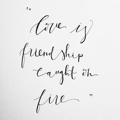 """Love is friendship caught on fire"" (my favorite quote)"