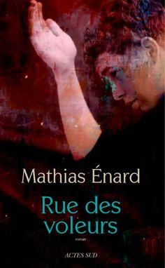 Rue des voleurs - Mathias Enard Source : Actes Sud http://www.actes-sud.fr/catalogue/litterature/rue-des-voleurs