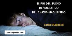EL FIN DEL SUEÑO DEMOCRATICO DEL CHAVO MADURISMO – www.atracoalpueblo.com – The Bosch's Blog