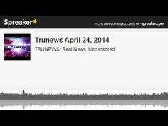Trunews April 24, 2014 (made with Spreaker)