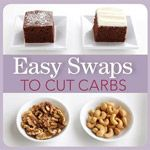 Carb-Saving Tips - make smart swaps to cut carbs without sacrificing too much.