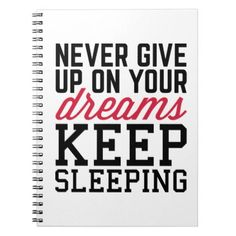 Never Give Up Dreams Funny Quote Notebook - fun gifts funny diy customize personal