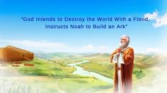 """God's words in this video are from the book """"Continuation of The Word Appears in the Flesh"""". The content of this video: B. Noah God Intends to Destroy the World With a Flood, Instructs Noah to Build an Ark God's Blessing to Noah After the Flood Types Of Humans, Destroyer Of Worlds, Kingdom Of Heaven, Serve The Lord, Christian Songs, Believe In God, Knowing God, S Word, In The Flesh"""