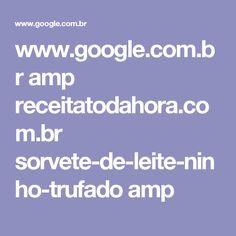 www.google.com.br amp receitatodahora.com.br sorvete-de-leite-ninho-trufado amp