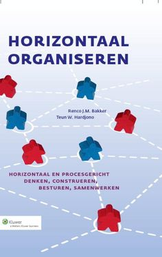 Bakker, J.M. Renco. Horizontaal organiseren: horizontaal en procesgericht denken, construeren, besturen, samenwerken. Plaats: 65.01 BAKK