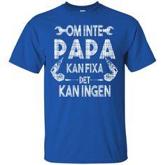 Father's Day Gift T-shirts Om Inte Papa Kan Fixa Det Kan Ingen Shirts Hoodies Sweatshirts