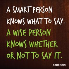 A smart person knows what to say, a wise person knows whether or not to say it. #smart #wise #papersalt www.papersalt.com