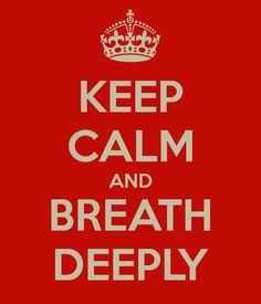 KEEP CALM AND BREATH DEEPLY