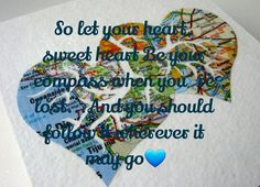 Let your heart be your compass and follow it baby...XOXO