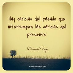 Hay caricias del pasado q interrumpen las caricias del presente. #amor #love
