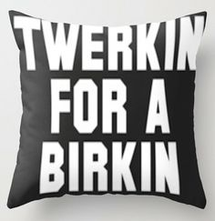 Twerkin for a Birkin Pillow