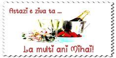 Felicitari personalizate de zi de nastere - Astazi e ziua ta... La multi ani Mihai! Happy Name Day, Happy Birthday, Pizza, Happy B Day, Happy Aniversary, Happy Birth Day