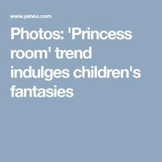 Photos: 'Princess room' trend indulges children's fantasies