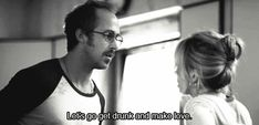 "Blue Valentine (2010 Derek Cianfrance) Dean: ""Vamos a emborracharnos y hacer el amor/Let's go get drunk and make love."""