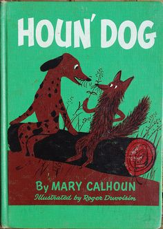 Houn' Dog by Mary Calhoun ~ pictures by Roger Duvoisin ~ William Morrow, 1959