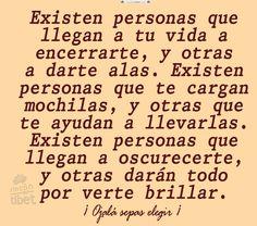 Existen personas que llegan a tu vida ....