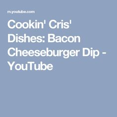 Cookin' Cris' Dishes: Bacon Cheeseburger Dip - YouTube