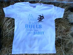 My Daddy Rides Bulls Better Then Your Daddy TShirt by treasures638, $12.50