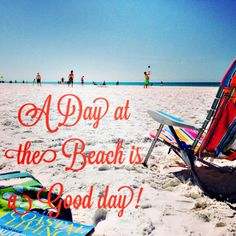 This should say ANY day at the beach is a good day! ;)