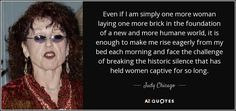 """Discover Judy Chicago famous and rare quotes. Share Judy Chicago quotations about art, feminism and gender. """"Even if I am simply one more woman. Chicago Quotes, Judy Chicago, Feminist Quotes, Artist Quotes, Artist At Work, Woman Quotes, Really Funny, Picture Quotes, Feminism"""
