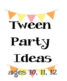 Tween Party Ideas - Party ideas for ages 10, 11 and 12 http://www.birthdaypartyideas4kids.com/tween-party-ideas.htm