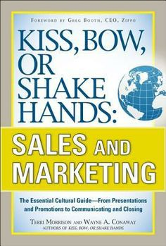 Kiss, Bow, or Shake Hands: Sales and Marketing: The Essential Cutural Guide--From Presentations and Promotions to Communicating and Closing by Terri Morrison.