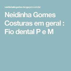 Neidinha Gomes Costuras em geral : Fio dental P e M