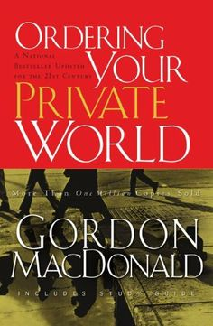 Ordering Your Private World by Gordon MacDonald, http://www.amazon.com/dp/0785288643/ref=cm_sw_r_pi_dp_fLF-rb1RE8W9T