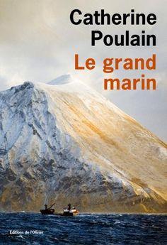 Le grand marin est un roman de Catherine Poulain publié aux Editions de l'Olivier. Une critique de lireaulit pour L'Ivre de Lire !